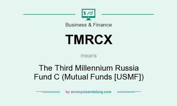What does TMRCX mean? It stands for The Third Millennium Russia Fund C (Mutual Funds [USMF])