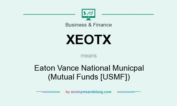 What does XEOTX mean? It stands for Eaton Vance National Municpal (Mutual Funds [USMF])