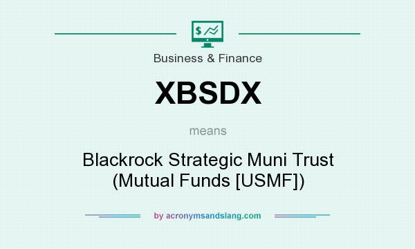 What does XBSDX mean? It stands for Blackrock Strategic Muni Trust (Mutual Funds [USMF])