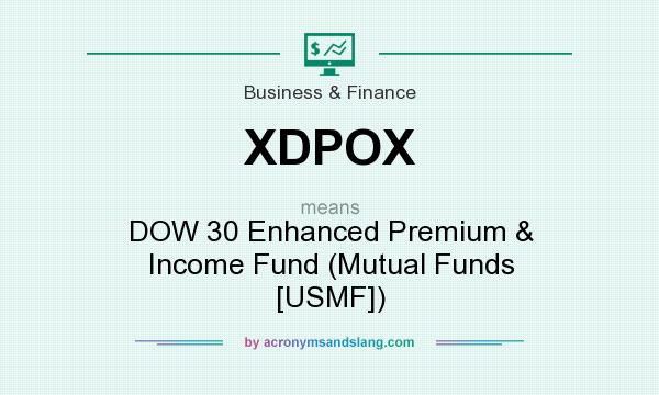 What does XDPOX mean? It stands for DOW 30 Enhanced Premium & Income Fund (Mutual Funds [USMF])
