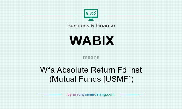 What does WABIX mean? It stands for Wfa Absolute Return Fd Inst (Mutual Funds [USMF])