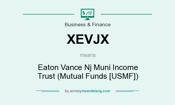 What does XEVJX mean? It stands for Eaton Vance Nj Muni Income Trust (Mutual Funds [USMF])