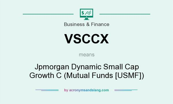 What does VSCCX mean? It stands for Jpmorgan Dynamic Small Cap Growth C (Mutual Funds [USMF])
