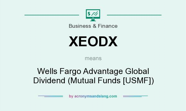 What does XEODX mean? It stands for Wells Fargo Advantage Global Dividend (Mutual Funds [USMF])
