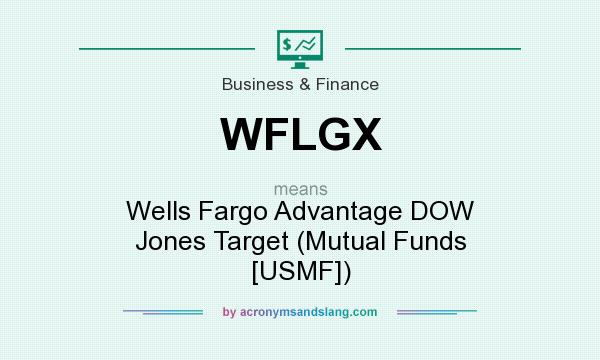 What does WFLGX mean? It stands for Wells Fargo Advantage DOW Jones Target (Mutual Funds [USMF])