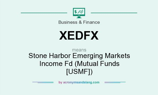 What does XEDFX mean? It stands for Stone Harbor Emerging Markets Income Fd (Mutual Funds [USMF])