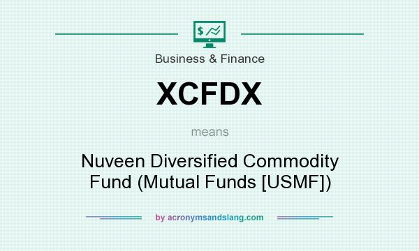 What does XCFDX mean? It stands for Nuveen Diversified Commodity Fund (Mutual Funds [USMF])