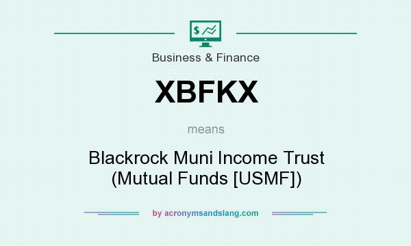 What does XBFKX mean? It stands for Blackrock Muni Income Trust (Mutual Funds [USMF])