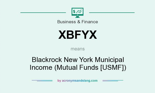 What does XBFYX mean? It stands for Blackrock New York Municipal Income (Mutual Funds [USMF])