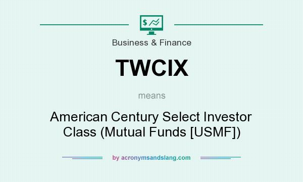 Definition Of Twcix Stands For American Century Select Investor Cl Mutual Funds Usmf By Acronymsandslang