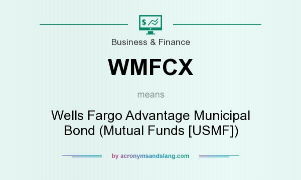 What does WMFCX mean? It stands for Wells Fargo Advantage Municipal Bond (Mutual Funds [USMF])