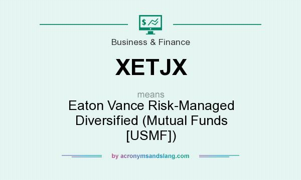 What does XETJX mean? It stands for Eaton Vance Risk-Managed Diversified (Mutual Funds [USMF])