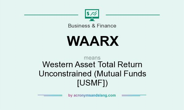 What does WAARX mean? It stands for Western Asset Total Return Unconstrained (Mutual Funds [USMF])