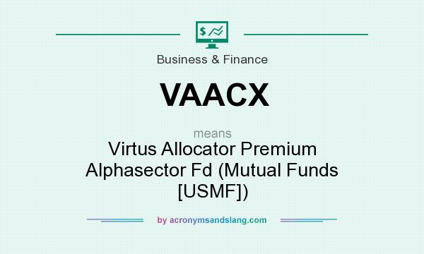 What does VAACX mean? It stands for Virtus Allocator Premium Alphasector Fd (Mutual Funds [USMF])