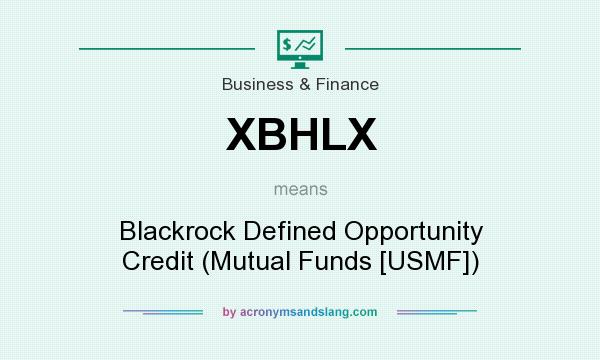 What does XBHLX mean? It stands for Blackrock Defined Opportunity Credit (Mutual Funds [USMF])