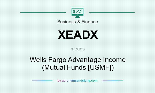 What does XEADX mean? It stands for Wells Fargo Advantage Income (Mutual Funds [USMF])