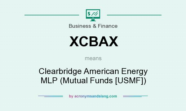 What does XCBAX mean? It stands for Clearbridge American Energy MLP (Mutual Funds [USMF])