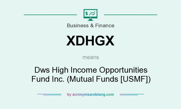What does XDHGX mean? It stands for Dws High Income Opportunities Fund Inc. (Mutual Funds [USMF])