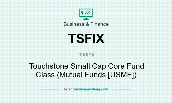 What does TSFIX mean? It stands for Touchstone Small Cap Core Fund Class (Mutual Funds [USMF])