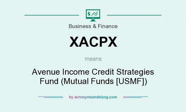 What does XACPX mean? It stands for Avenue Income Credit Strategies Fund (Mutual Funds [USMF])