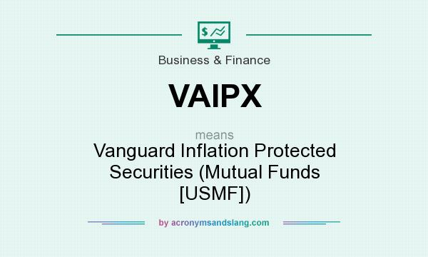 What does VAIPX mean? It stands for Vanguard Inflation Protected Securities (Mutual Funds [USMF])