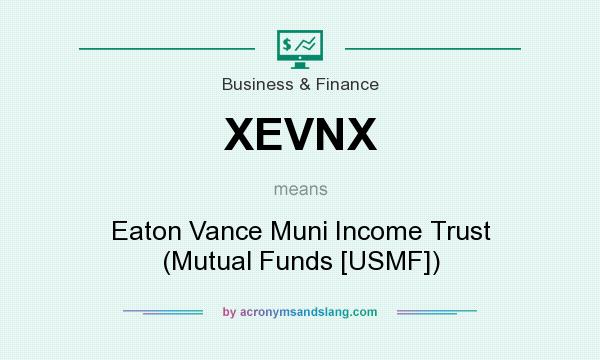 What does XEVNX mean? It stands for Eaton Vance Muni Income Trust (Mutual Funds [USMF])