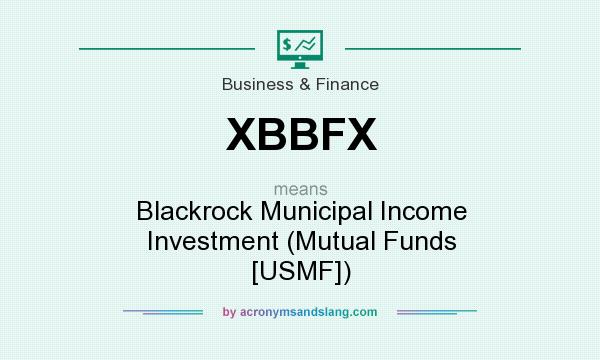 What does XBBFX mean? It stands for Blackrock Municipal Income Investment (Mutual Funds [USMF])