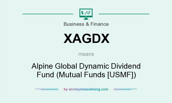 What does XAGDX mean? It stands for Alpine Global Dynamic Dividend Fund (Mutual Funds [USMF])