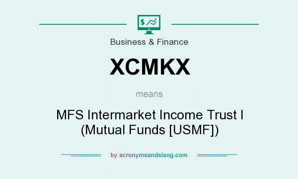 What does XCMKX mean? It stands for MFS Intermarket Income Trust I (Mutual Funds [USMF])