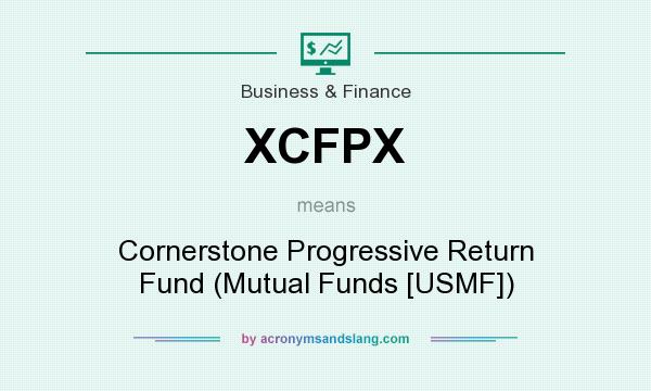 What does XCFPX mean? It stands for Cornerstone Progressive Return Fund (Mutual Funds [USMF])
