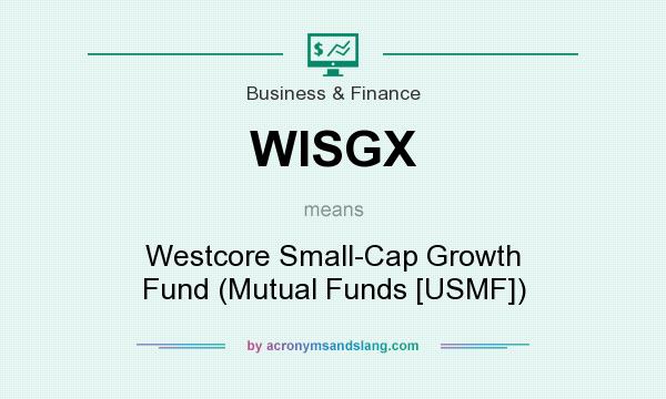 What does WISGX mean? It stands for Westcore Small-Cap Growth Fund (Mutual Funds [USMF])
