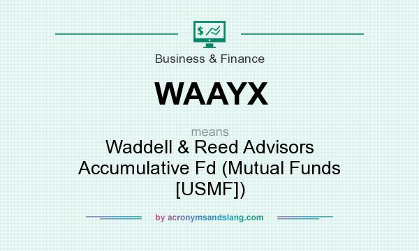 What does WAAYX mean? It stands for Waddell & Reed Advisors Accumulative Fd (Mutual Funds [USMF])