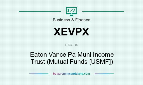 What does XEVPX mean? It stands for Eaton Vance Pa Muni Income Trust (Mutual Funds [USMF])