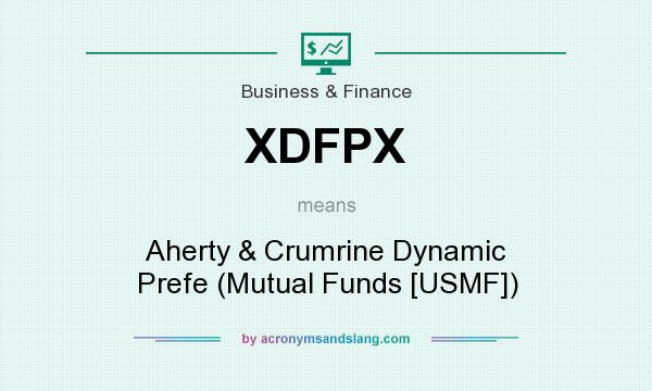 What does XDFPX mean? It stands for Aherty & Crumrine Dynamic Prefe (Mutual Funds [USMF])