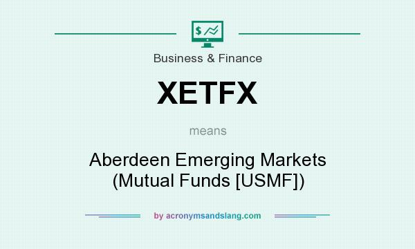 What does XETFX mean? It stands for Aberdeen Emerging Markets (Mutual Funds [USMF])