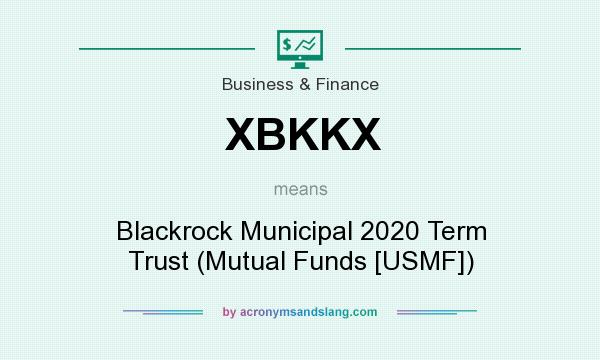 What does XBKKX mean? It stands for Blackrock Municipal 2020 Term Trust (Mutual Funds [USMF])