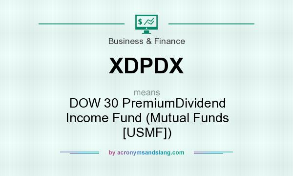 What does XDPDX mean? It stands for DOW 30 PremiumDividend Income Fund (Mutual Funds [USMF])