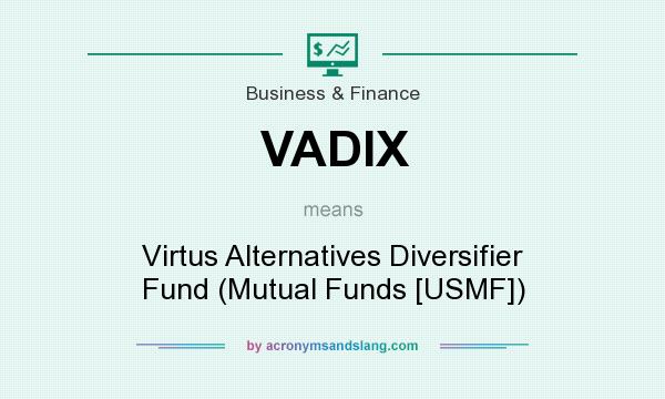 What does VADIX mean? It stands for Virtus Alternatives Diversifier Fund (Mutual Funds [USMF])