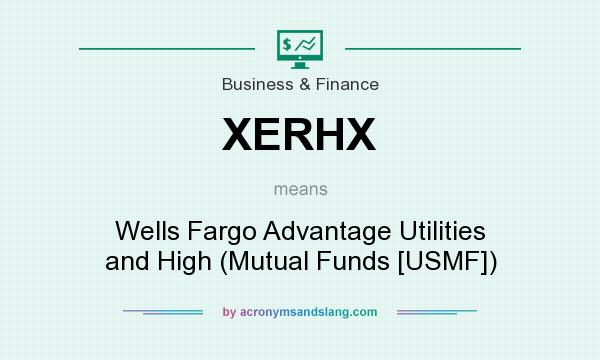 What does XERHX mean? It stands for Wells Fargo Advantage Utilities and High (Mutual Funds [USMF])