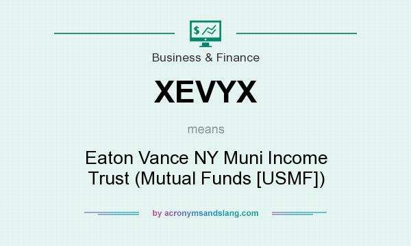 What does XEVYX mean? It stands for Eaton Vance NY Muni Income Trust (Mutual Funds [USMF])