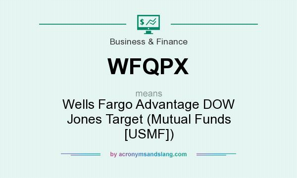 What does WFQPX mean? It stands for Wells Fargo Advantage DOW Jones Target (Mutual Funds [USMF])