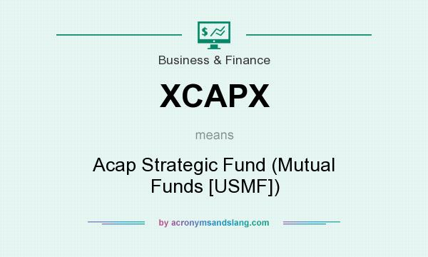 What does XCAPX mean? It stands for Acap Strategic Fund (Mutual Funds [USMF])