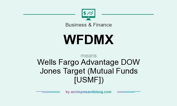 What does WFDMX mean? It stands for Wells Fargo Advantage DOW Jones Target (Mutual Funds [USMF])