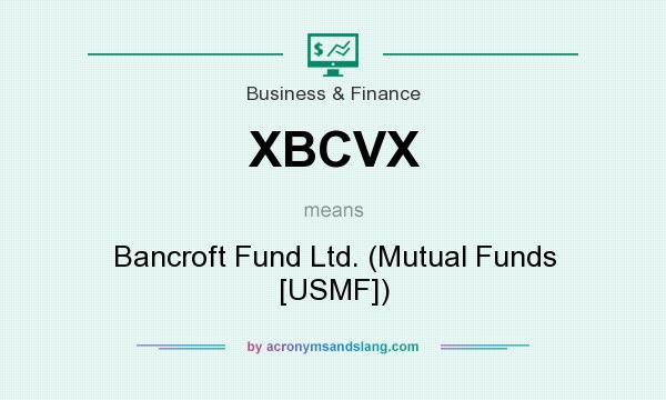 What does XBCVX mean? It stands for Bancroft Fund Ltd. (Mutual Funds [USMF])