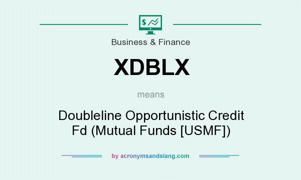 What does XDBLX mean? It stands for Doubleline Opportunistic Credit Fd (Mutual Funds [USMF])