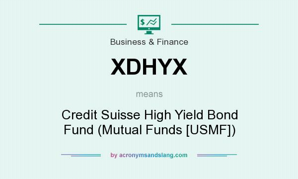 What does XDHYX mean? It stands for Credit Suisse High Yield Bond Fund (Mutual Funds [USMF])