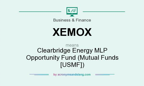 What does XEMOX mean? It stands for Clearbridge Energy MLP Opportunity Fund (Mutual Funds [USMF])