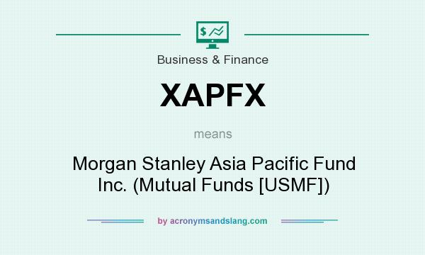 What does XAPFX mean? It stands for Morgan Stanley Asia Pacific Fund Inc. (Mutual Funds [USMF])