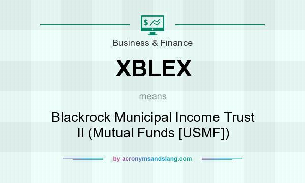 What does XBLEX mean? It stands for Blackrock Municipal Income Trust II (Mutual Funds [USMF])