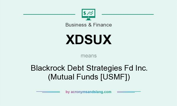 What does XDSUX mean? It stands for Blackrock Debt Strategies Fd Inc. (Mutual Funds [USMF])